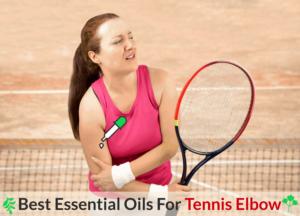 Quelles sont les meilleures huiles essentielles pour Tennis Elbow – Fonctionne aussi pour les non-joueurs de tennis! |