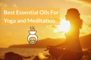 Huiles essentielles pour le yoga et la méditation  